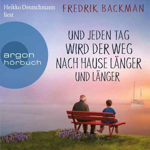 Hoerbuch Und jeden Tag wird der Weg nach Hause länger und länger - Anselm Grün begegnen - Fredrik Backman - Heikko Deutschmann