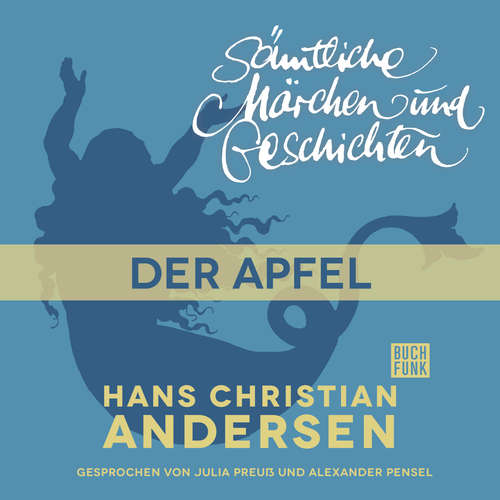 Hoerbuch H. C. Andersen: Sämtliche Märchen und Geschichten, Der Apfel - Hans Christian Andersen - Julia Preuß