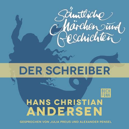 Hoerbuch H. C. Andersen: Sämtliche Märchen und Geschichten, Der Schreiber - Hans Christian Andersen - Julia Preuß
