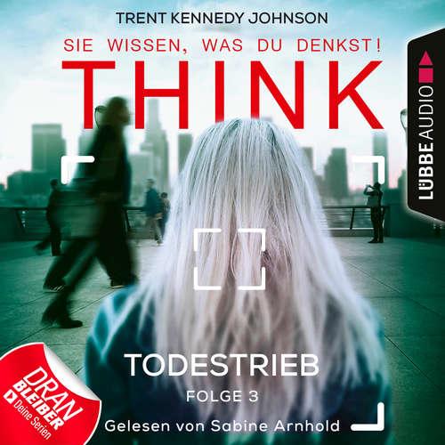 Hoerbuch THINK: Sie wissen, was du denkst!, Folge 3: Todestrieb - Trent Kennedy Johnson - Sabine Arnhold