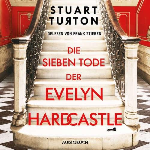 Hoerbuch Die sieben Tode der Evelyn Hardcastle - Stuart Turton - Frank Stieren