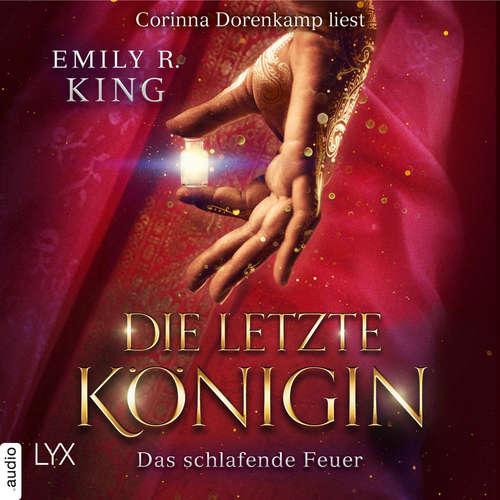 Hoerbuch Das schlafende Feuer - Die letzte Königin - Die Hundredth Queen Reihe, Teil 1 - Emily R. King - Corinna Dorenkamp