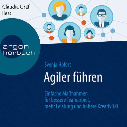 Hoerbuch Agiler führen - Einfache Maßnahmen für bessere Teamarbeit, mehr Leistung und höhere Kreativität - Svenja Hofert - Claudia Gräf