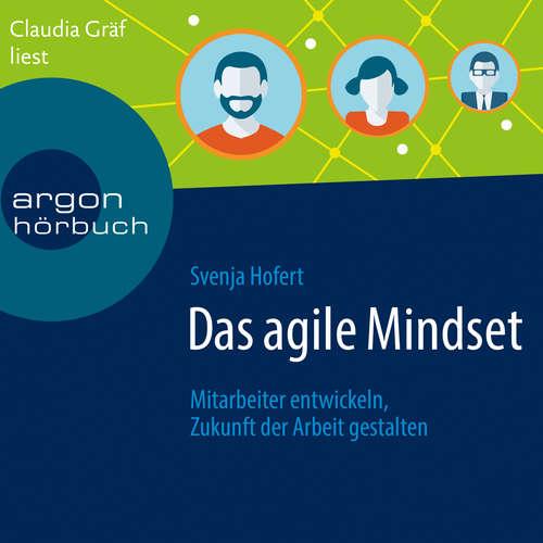 Hoerbuch Das agile Mindset - Mitarbeiter entwickeln, Zukunft der Arbeit gestalten - Svenja Hofert - Claudia Gräf