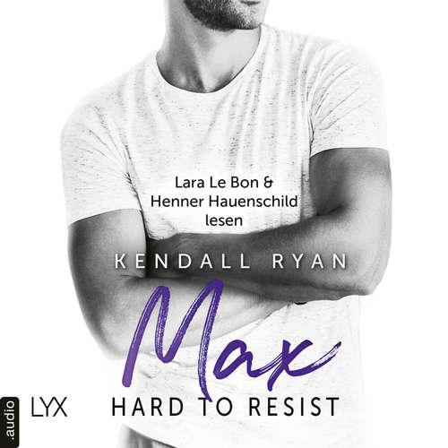 Hoerbuch Hard to Resist - Max - Kendall Ryan - Lara Le Bon
