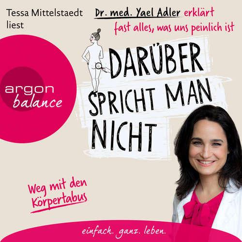 Hoerbuch Darüber spricht man nicht - Dr. med. Yael Adler erklärt fast alles, was uns peinlich ist - Dr. Yael Adler - Tessa Mittelstaedt