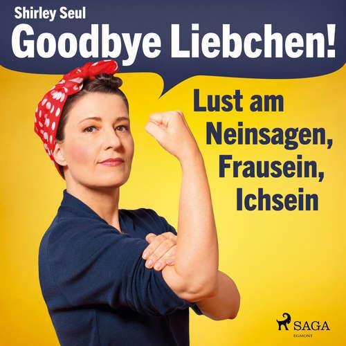 Goodbye Liebchen! - Lust am Neinsagen, Frausein, Ichsein