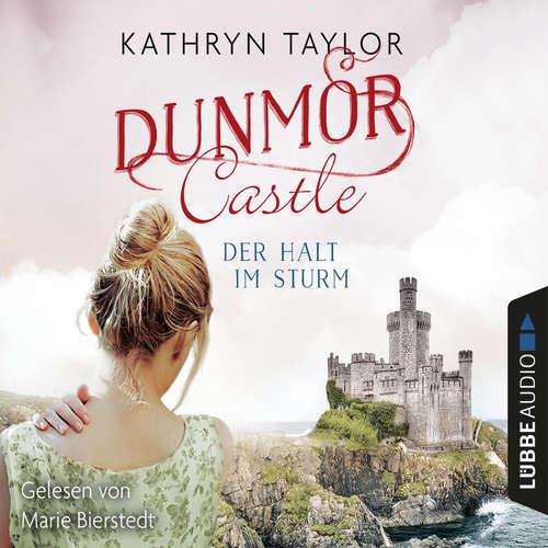 Hoerbuch Der Halt im Sturm - Dunmor Castle 2 - Kathryn Taylor - Marie Bierstedt