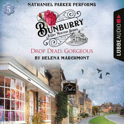 Audiobook Drop Dead, Gorgeous - Bunburry - Countryside Mysteries: A Cosy Shorts Series, Episode 5 - Helena Marchmont - Nathaniel Parker