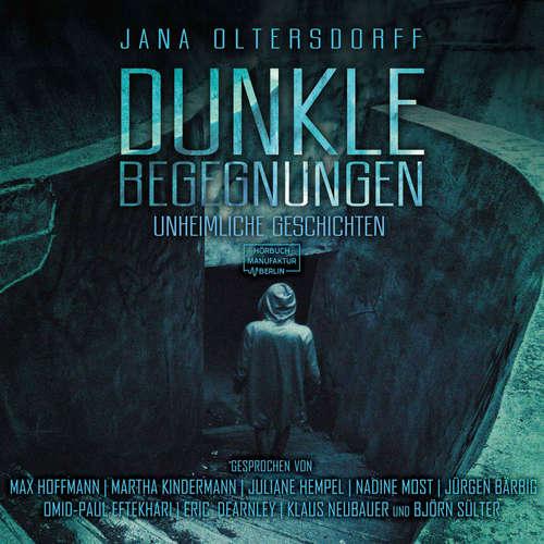 Hoerbuch Dunkle Begegnungen - Unheimliche Geschichten - Jana Oltersdorff - Omid-Paul Eftekhari