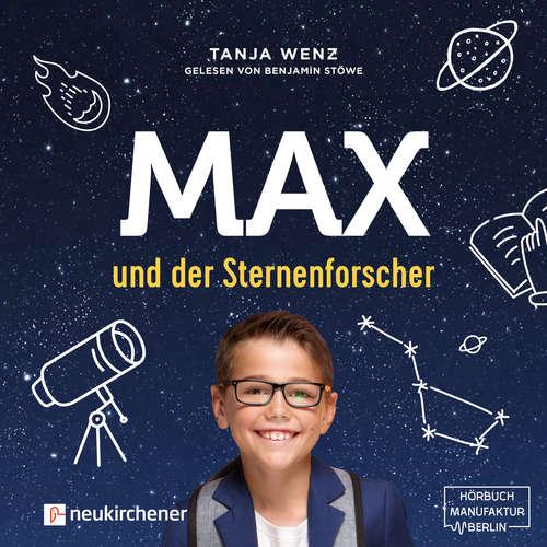 Hoerbuch Max und der Sternenforscher - Tanja Wenz - Benjamin Stöwe