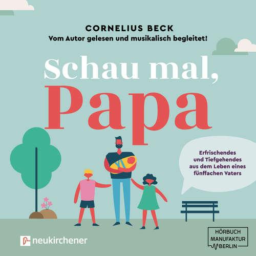 Hoerbuch Schau mal, Papa - Erfrischendes und Tiefgehendes aus dem Leben eines fünffachen Vaters - Cornelius Beck - Cornelius Beck