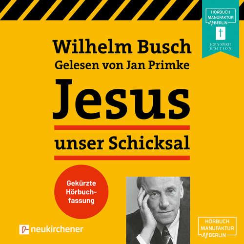 Hoerbuch Jesus unser Schicksal - Wilhelm Busch - Jan Primke