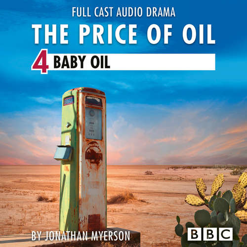 Audiobook The Price of Oil, Episode 4: Baby Oil (BBC Afternoon Drama) - Jonathan Myerson - Michael J. Shannon