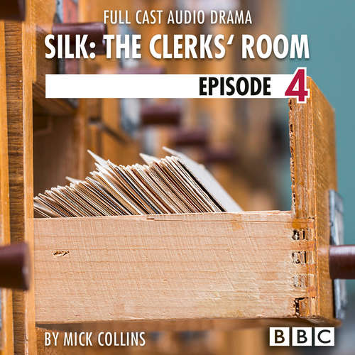 Audiobook Silk: The Clerks' Room, Episode 4 (BBC Afternoon Drama) - Mick Collins - Amy Wren