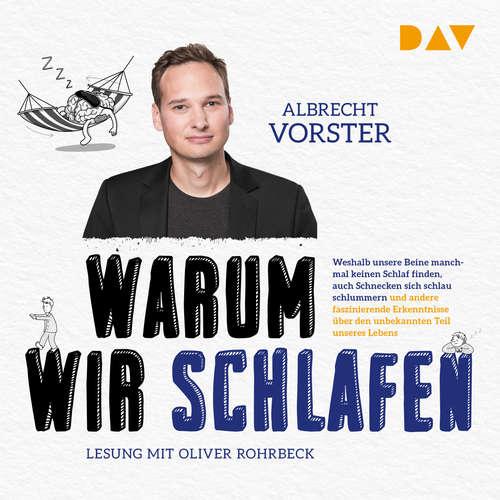 Hoerbuch Warum wir schlafen. Faszinierende Erkenntnisse über den unbekannten Teil unseres Lebens - Albrecht Vorster - Oliver Rohrbeck