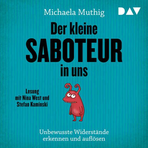 Hoerbuch Der kleine Saboteur in uns. Unbewusste Widerstände erkennen und auflösen - Michaela Muthig - Nina West