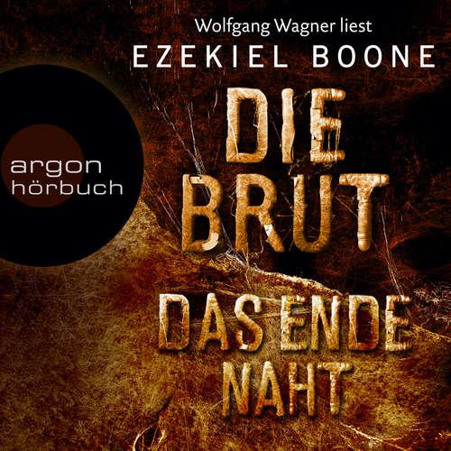 Hoerbuch Das Ende naht - Die Brut, Band 3 - Ezekiel Boone - Wolfgang Wagner