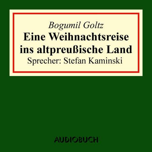 Hoerbuch Eine Weihnachtsreise ins altpreußische Land - Bogumil Goltz - Stefan Kaminski