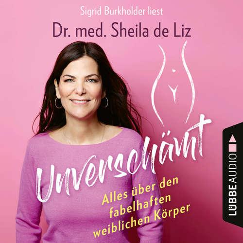 Hoerbuch Unverschämt - Alles über den fabelhaften weiblichen Körper - Sheila de Liz - Sigrid Burkholder