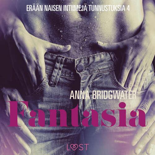 Fantasia - En kvindes intime bekendelser - erään naisen intiimejä tunnustuksia 4 (lyhentämätön)