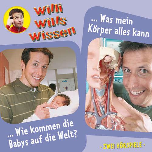 Hoerbuch Willi wills wissen, Folge 12: Wie kommen die Babys auf die Welt? / Was mein Körper alles kann - Jessica Sabasch - Willi Weitzel