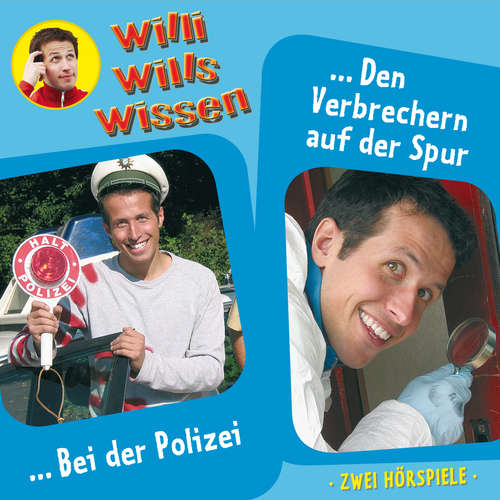 Hoerbuch Willi wills wissen, Folge 6: Bei der Polizei / Den Verbrechern auf der Spur - Jessica Sabasch - Willi Weitzel