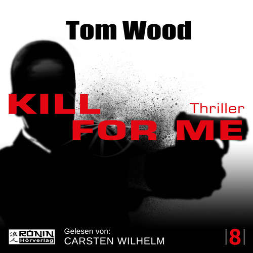 Hoerbuch Kill for me - Tesseract 8 - Tom Wood - Carsten Wilhelm