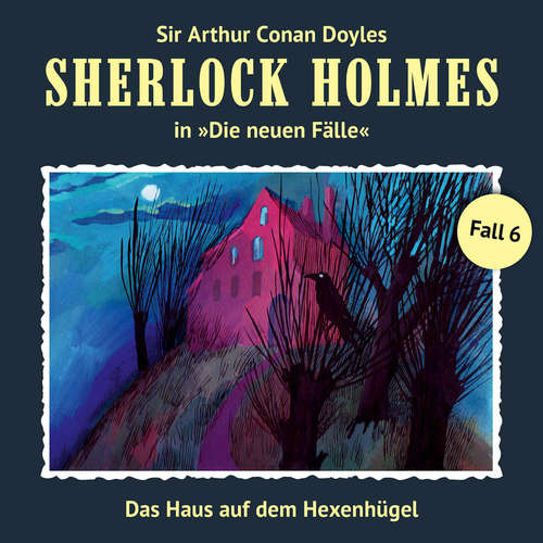 Hoerbuch Sherlock Holmes, Die neuen Fälle, Fall 6: Das Haus auf dem Hexenhügel - Marc Freund - Christian Rode