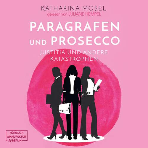 Hoerbuch Paragrafen und Prosecco - Justitia und andere Katastrophen - Katharina Mosel - Juliane Hempel
