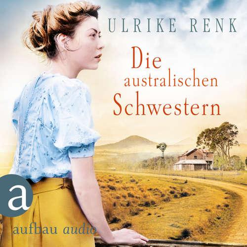 Hoerbuch Die australischen Schwestern - Die Australien Saga, Band 2 - Ulrike Renk - Julia von Tettenborn