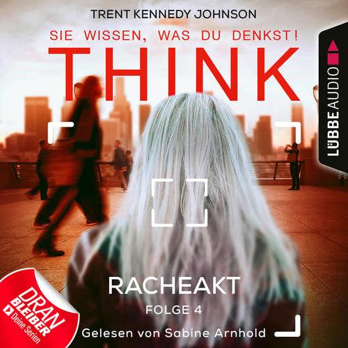Hoerbuch Think: Sie wissen, was du denkst!, Folge 4: Racheakt - Trent Kennedy Johnson - Sabine Arnhold
