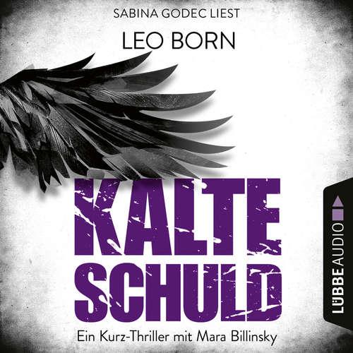 Hoerbuch Kalte Schuld - Ein Kurz-Thriller mit Mara-Billinsky - Leo Born - Sabina Godec
