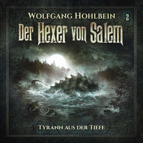 Hoerbuch Der Hexer von Salem, Folge 2: Tyrann aus der Tiefe - Wolfgang Hohlbein - Patrick Borlé