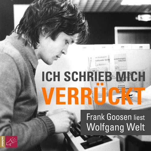 Hoerbuch Ich schrieb mich verrückt - Frank Goosen liest Wolfgang Welt - Wolfgang Welt - Frank Goosen
