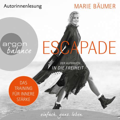 Hoerbuch Escapade: Der Aufbruch in die Freiheit (Gekürzte Autorinnenlesung) - Marie Bäumer - Marie Bäumer
