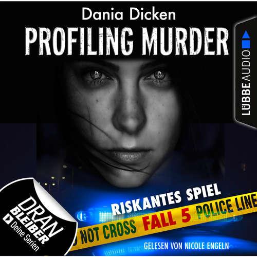 Hoerbuch Laurie Walsh - Profiling Murder, Folge 5: Riskantes Spiel - Dania Dicken - Nicole Engeln