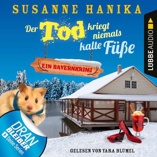 Hoerbuch Der Tod kriegt niemals kalte Füße - Ein Bayernkrimi - Sofia und die Hirschgrund-Morde, Teil 7 - Susanne Hanika - Yara Blümel