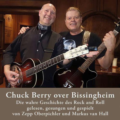 Hoerbuch Chuck Berry over Bissingheim - Die wahre Geschichte des Rock and Roll - Zepp Oberpichler - Zepp Oberpichler
