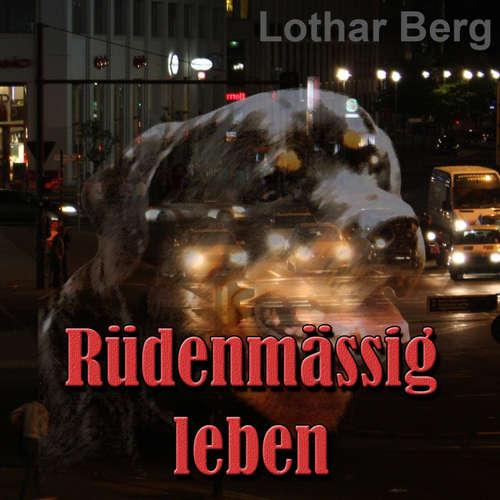 Hoerbuch Rüdenmässig leben - das Hörbuch - Lothar Berg - Lothar Berg