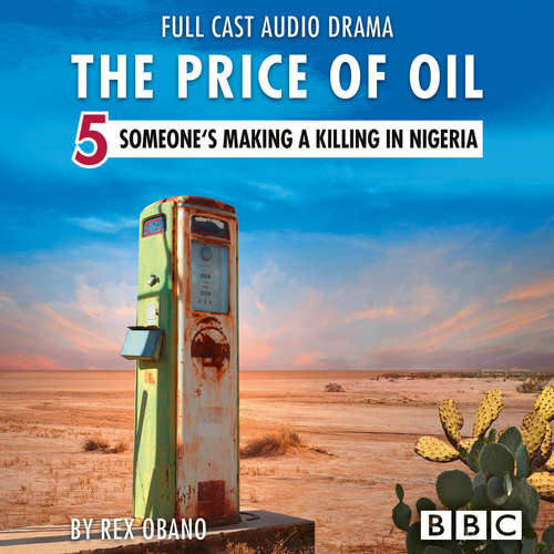 The Price of Oil, Episode 5: Someone's Making a Killing in Nigeria (BBC Afternoon Drama)