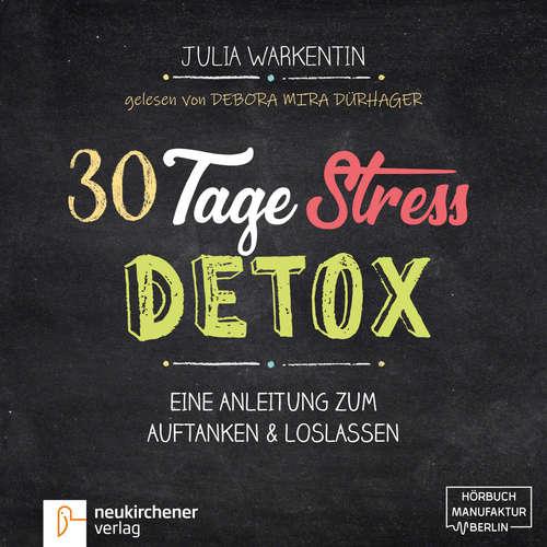 Hoerbuch 30 Tage Stress-Detox - Eine Anleitung zum Auftanken und Loslassen - Julia Warkentin - Debora Mira Dürhager