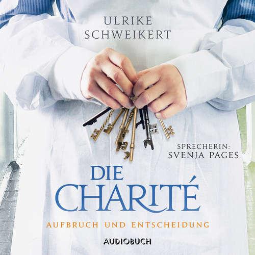 Hoerbuch Aufbruch und Entscheidung - Die Charité 2 - Ulrike Schweikert - Svenja Pages