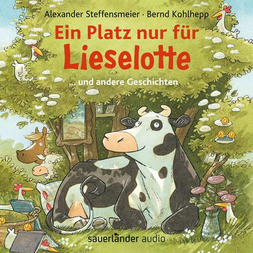 Hoerbuch Ein Platz nur für Lieselotte - ... und andere Geschichten - Alexander Steffensmeier - Bernd Kohlhepp