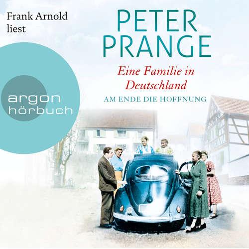 Hoerbuch Eine Familie in Deutschland - Am Ende die Hoffnung - Peter Prange - Frank Arnold