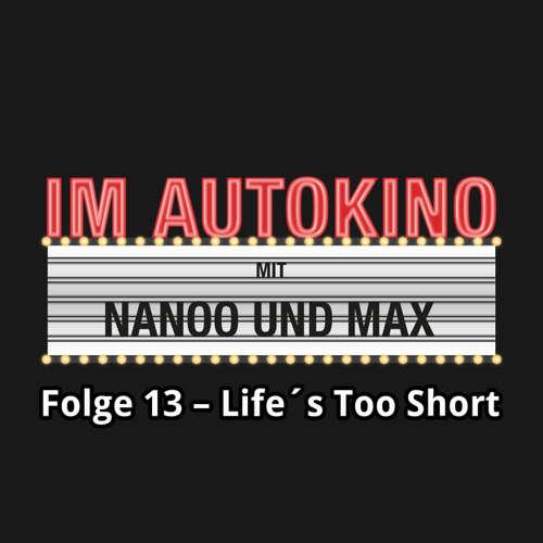 "Hoerbuch Im Autokino, Folge 13: Life's Too Short - Max ""Rockstah"" Nachtsheim - Max ""Rockstah"" Nachtsheim"