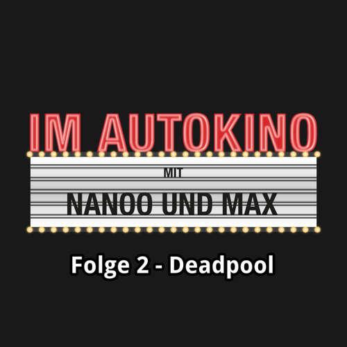 "Hoerbuch Im Autokino, Folge 2: Deadpool - Max ""Rockstah"" Nachtsheim - Max ""Rockstah"" Nachtsheim"