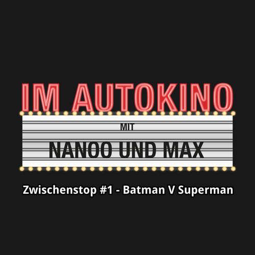 """Hoerbuch Im Autokino, Zwischenstop #1 - Batman V Superman - Max """"Rockstah"""" Nachtsheim - Max """"Rockstah"""" Nachtsheim"""
