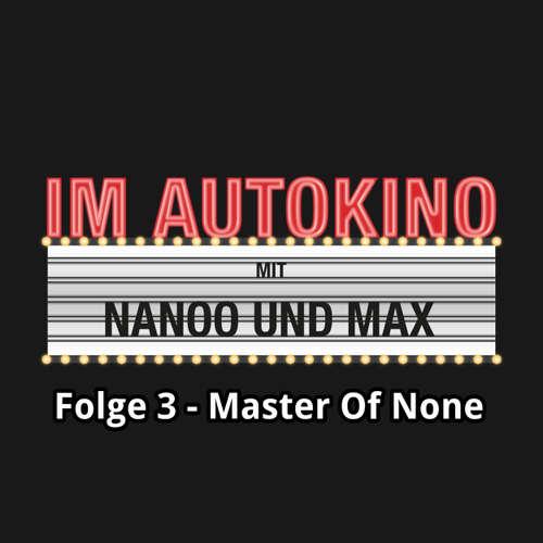 "Hoerbuch Im Autokino, Folge 3: Master of None - Max ""Rockstah"" Nachtsheim - Max ""Rockstah"" Nachtsheim"
