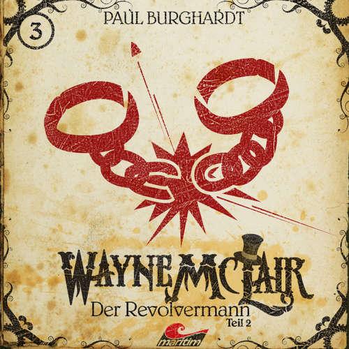 Hoerbuch Wayne McLair, Folge 3: Der Revolvermann, Pt. 2 - Paul Burghardt - Felix Würgler